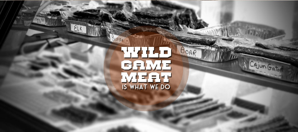 Wild Game Meats Is What We Do